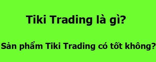 Tiki Trading là gì?