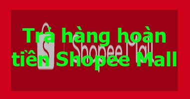 Trả hàng hoàn tiền Shopee Mall