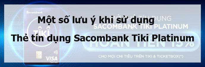 Một số lưu ý khi sử dụng Thẻ tín dụng Sacombank Tiki Platinum