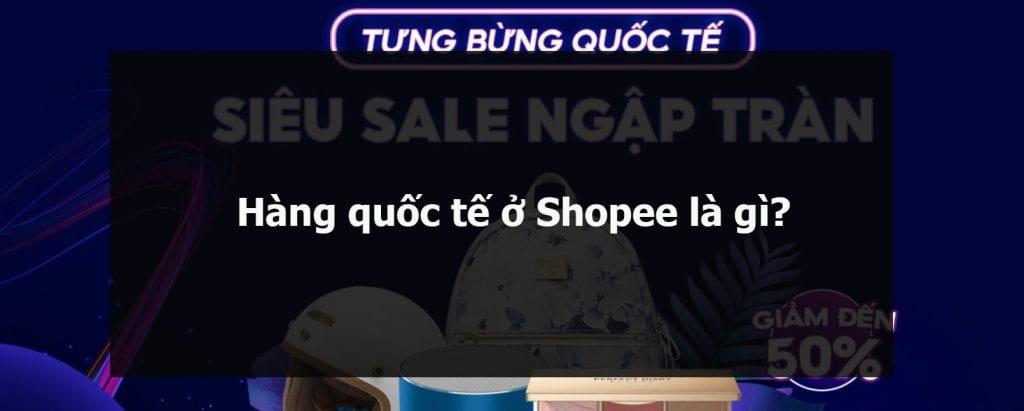 Hàng quốc tế ở Shopee là gì?