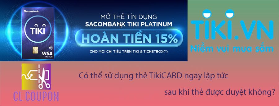Có thể sử dụng thẻ TikiCARD ngay lập tức sau khi thẻ được duyệt không?