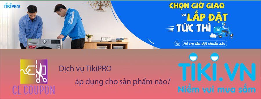 Dịch vụ TikiPRO áp dụng cho sản phẩm nào?