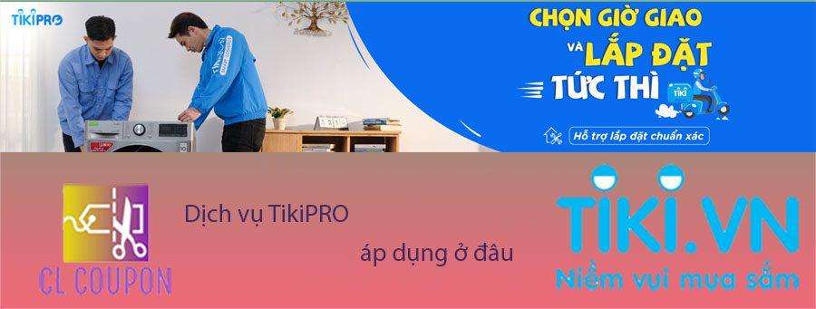 Dịch vụ TikiPRO áp dụng ở đâu