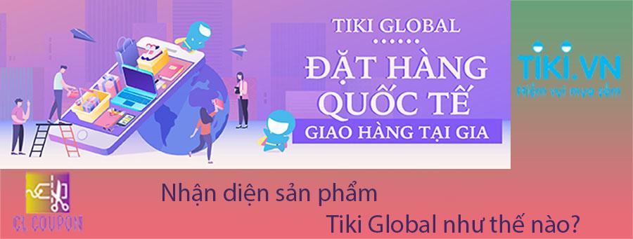 Nhận diện sản phẩm Tiki Global như thế nào?