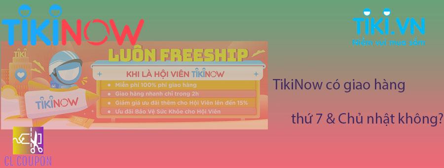 TikiNow có giao hàng thứ 7 & Chủ nhật không?