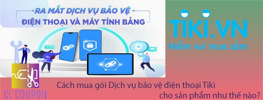 Cách mua gói Dịch vụ bảo vệ điện thoại Tiki cho sản phẩm như thế nào?