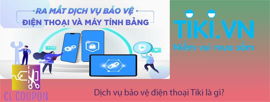 Dịch vụ bảo vệ điện thoại Tiki là gì?