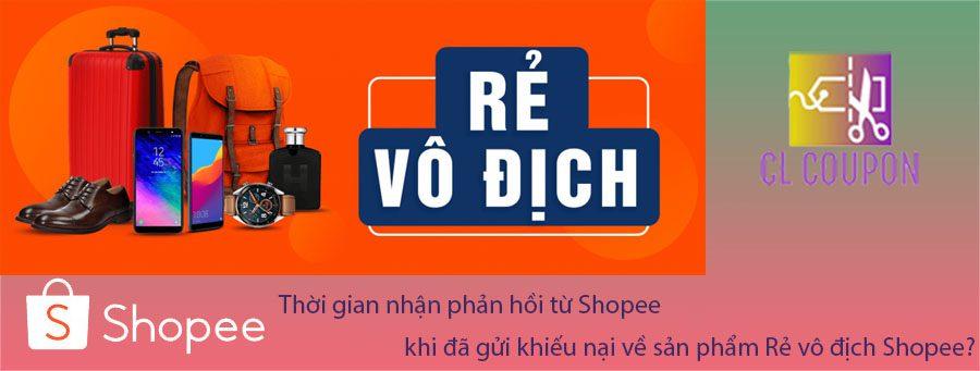 Thời gian nhận phản hồi từ Shopee khi đã gửi khiếu nại về sản phẩm Rẻ vô địch Shopee?